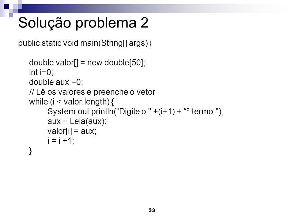 Solução problema 2 public static void main(String[] args) {